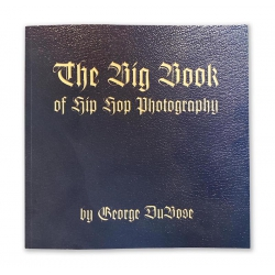 The Big Book Of Hip-Hop Photography by George DuBose