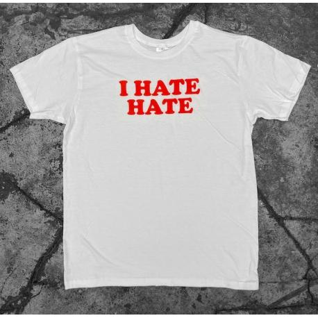 I Hate Hate T-Shirt white
