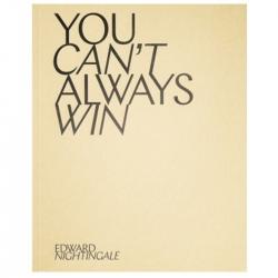 You can't always win - Edward Nightingale